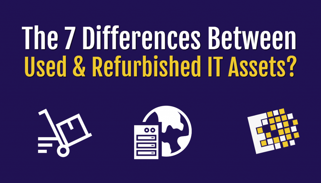Differences of Refurbished and Used IT Assets