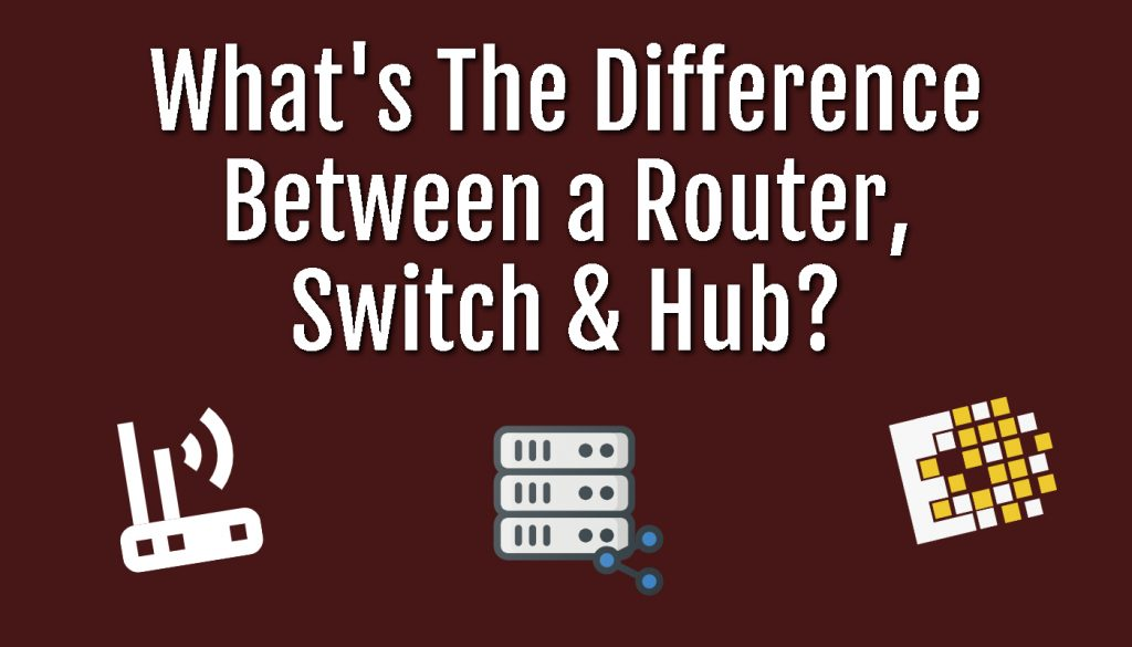 What's the difference between a Router, Switch and Hub